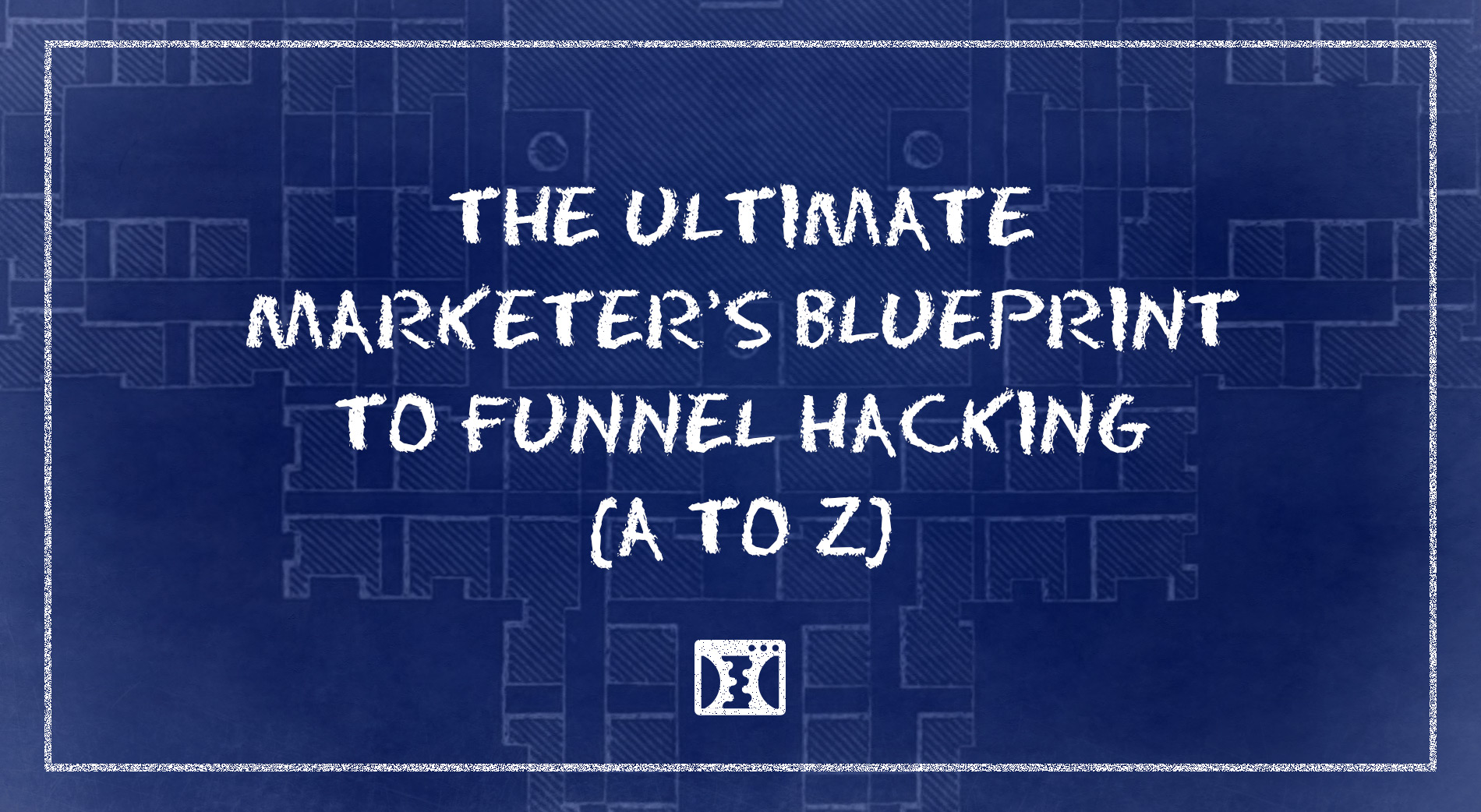 Ultimate Marketer's Blueprint To Funnel Hacking