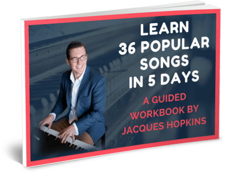 Click here to get your copy of Jacques' free workbook - Learn 36 Popular Songs in 5 Days - A guided workbook by Jacques Hopkins