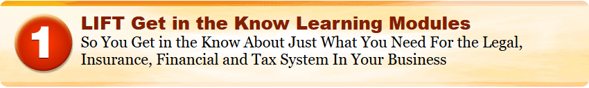 LIFT Get in the Know Learning Modules So You Get in the Know About Just What You Need For the Legal, Insurance, Financial and Tax System In Your Business
