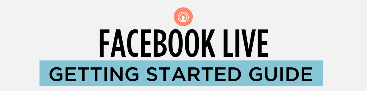 Facebook Live Getting Started Guide